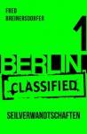 BERLIN.classified - Seilverwandtschaften - - Fred Breinersdorfer