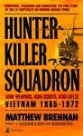 Hunter-Killer Squadron: Aero-Weapons, Aero-Scouts, Aero-Rifles (Vietnam 1965-1972) - Matthew Brennan