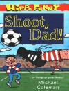Shoot,Dad! - Michael Coleman