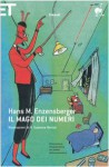 Il mago dei numeri. Un libro da leggere prima di addormentarsi, dedicato a chi ha paura della matematica - Hans Magnus Enzensberger, Enrico Ganni