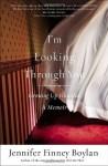 I'm Looking Through You: Growing Up Haunted: A Memoir - Jennifer Finney Boylan