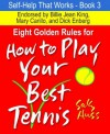 EIGHT GOLDEN RULES FOR HOW TO PLAY YOUR BEST TENNIS (Self-Help That Works, Book 3, Attitude in Sports from Stress Management to Competition to Winning, for Kids 6 to Adults) - Sally Huss