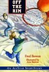 Off the Rim - Fred Bowen, Ann Barrow