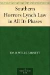 Southern Horrors Lynch Law in All Its Phases - Ida B. Wells-Barnett