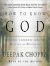 How to Know God: The Soul's Journey Into the Mystery of Mysteries (Audio) - Deepak Chopra