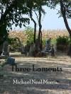Three Laments - Michael Neal Morris