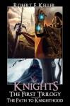 Knights: The First Trilogy - Robert E. Keller