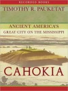 Cahokia: Ancient America's Great City On The Mississippi - Timothy Pauketat, George K. Wilson