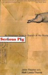 Serious Pig: An American Cook in Search of His Roots - John Thorne, Matt Lewis Thorne