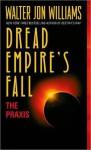 Praxis (Dread Empire's Fall Series #1) - Walter Jon Williams