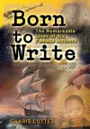 Born to Write: The Remarkable Lives of Six Famous Authors - Charis Cotter