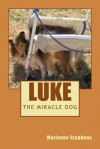 Luke - The Miracle Dog - Marianne Stephens