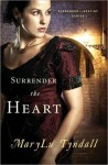 Surrender the Heart - MaryLu Tyndall, M.L. Tyndall