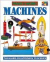 Machines (Make It Work! Science Series: The Hands On Approach To Sciencs) - David Glover, Wendy Baker