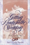 Getting Ready for the Wedding: All You Need to Know Before You Say I Do - Les Parrott III, Leslie Parrott