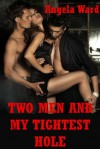 Two Men and My Tightest Hole: An MFM Threesome Erotica Story - Angela Ward