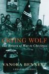 Crying Wolf: The Return of War to Chechnya - Vanora Bennett