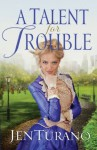 A Talent for Trouble (Ladies of Distinction Book #3) - Jen Turano