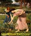 185 Color Paintings of John William Waterhouse - English Pre-Raphaelite Painter (April 6, 1849 - February 10, 1917) - Jacek Michalak, William Waterhouse, John