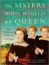 The Sisters Who Would be Queen: Mary, Katherine, and Lady Jane Grey: A Tudor Tragedy (MP3 Book) - Leanda de Lisle, Wanda McCaddon