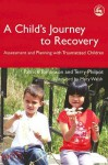 A Child's Journey to Recovery: Assessment and Planning for Traumatized Children - Patrick Tomlinson