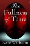 The Fullness of Time - Kate Wilhelm