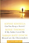 Of Love and Life: Can You Keep a Secret?, If My Father Loved Me, Blessed Are The Cheesemakers - Sophie Kinsella, Rosie Thomas, Sarah-Kate Lynch