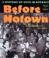 Before Motown: A History of Jazz in Detroit, 1920-60 - Lars Bjorn, Jim Gallert