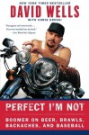 Perfect I'm Not: Boomer on Beer, Brawls, Backaches, and Baseball - David Wells, Chris Kreski