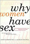 Why Women Have Sex: Understanding Sexual Motivations from Adventure to Revenge (and Everything in Between) - Cindy M. Meston, David M. Buss