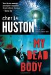 My Dead Body - Charlie Huston
