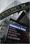 Democracy Incorporated: Managed Democracy and the Specter of Inverted Totalitarianism - Sheldon S. Wolin