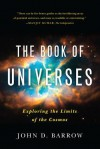 The Book of Universes: Exploring the Limits of the Cosmos - John D. Barrow