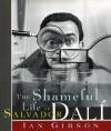 The Shameful Life of Salvador Dalí - Ian Gibson