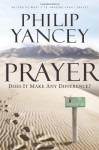 Prayer: Does It Make Any Difference? - Philip Yancey