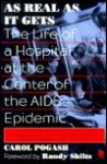 As Real As It Gets: The Life of a Hospital at the Center of the AIDS Epidemic - Carol Pogash, Randy Shilts
