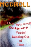 The Wrong Delivery - Part Four - Running Out of Time - McDroll