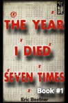 The Year I Died Seven Times Book #1 - Eric Beetner