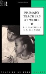 Primary Teachers at Work (The Teaching as Work Project) - Jim Campbell, S.R. St. J. Neill