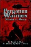 Forgotten Warriors: Mission of Mercy - Ronald L. Darr, David Wallis