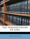 The Transmutation of Ling - Ernest Bramah