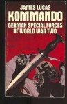 Kommando: German special forces of World War Two - James Sidney Lucas