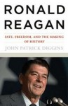 Ronald Reagan: Fate, Freedom, and the Making of History - John Patrick Diggins