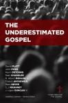 The Underestimated Gospel - Jonathan Leeman, R. Albert Mohler Jr., Thabiti Anyabwile, David Platt, Kevin DeYoung, Mark Dever, C.J. Mahaney, Matt Chandler, John Piper