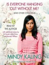 Is Everyone Hanging Out Without Me? (And Other Concerns) - Mindy Kaling, B.J. Novak, Michael Schur, Brenda Withers