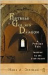 Fortress of the Golden Dragon: A Persian Tale Inspired by the Shah-Nameh: A Persian Tale Inspired by the Shah-Nameh - Homa Garemani, Abolqasem Ferdowsi