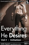 Everything He Desires: Initiation (Gay BDSM Erotica, First Time Oral M/m sex) (Dominated By The Gay Billionaire) - Stella Hayne