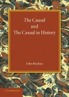 The Causal and the Casual in History: The Rede Lecture 1929 - John Buchan