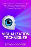 Visualization: Techniques: Creative Visualization Techniques and Visualization Meditation Guide to Achieve Goals and Optimal Mindset Success! (Brain Training, ... Thinking, Mind Control, Success Secrets) - Ryan Cooper, How To Meditate, Goal Setting, Achieve Anything, Success Secrets
