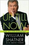 Up Till Now - William Shatner, David Fisher